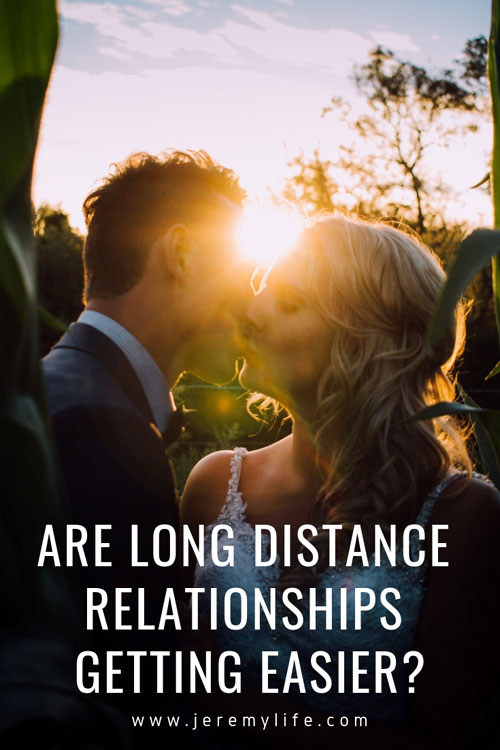 Are Long Distance Relationships Getting Easier