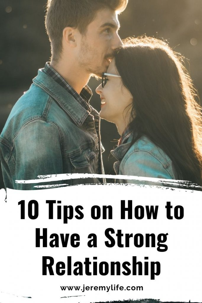 10 Tips on How to Have a Strong Relationship