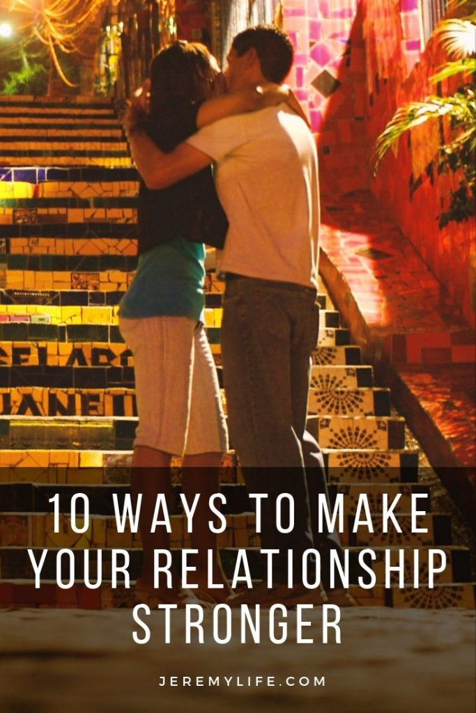 10 Ways to Make Your Relationship Stronger