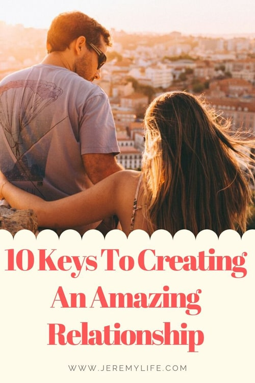 10 Keys To Creating An Amazing Relationship