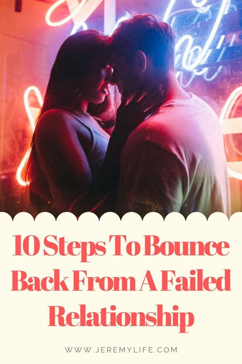 10 Steps To Bounce Back From A Failed Relationship